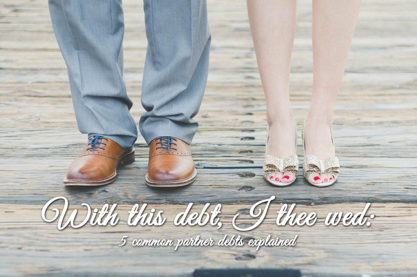 5 common partner debts explained - ClearDebt